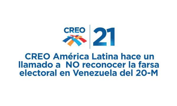 CREO América Latina hace un llamado a  NO reconocer la farsa electoral en Venezuela del 20-M