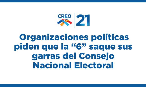 """Organizaciones políticas piden que la """"6"""" saque sus garras del Consejo Nacional Electoral"""