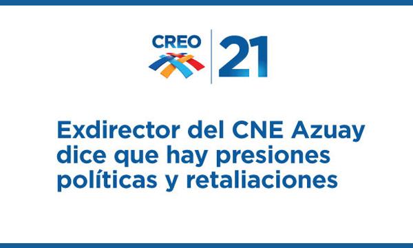 Exdirector del CNE Azuay dice que hay presiones políticas y retaliaciones